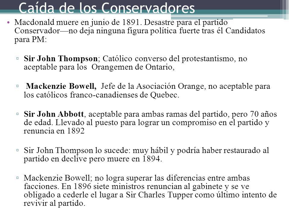 Caída de los Conservadores Macdonald muere en junio de 1891. Desastre para el partido Conservadorno deja ninguna figura política fuerte tras él Candid