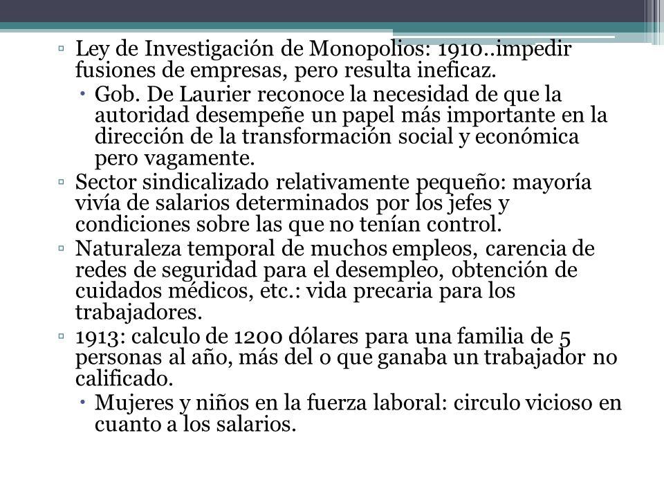 Ley de Investigación de Monopolios: 1910..impedir fusiones de empresas, pero resulta ineficaz. Gob. De Laurier reconoce la necesidad de que la autorid