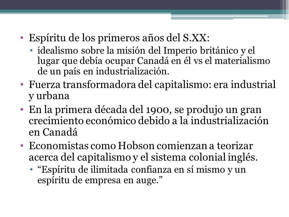 Espíritu de los primeros años del S.XX: idealismo sobre la misión del Imperio británico y el lugar que debía ocupar Canadá en él vs el materialismo de