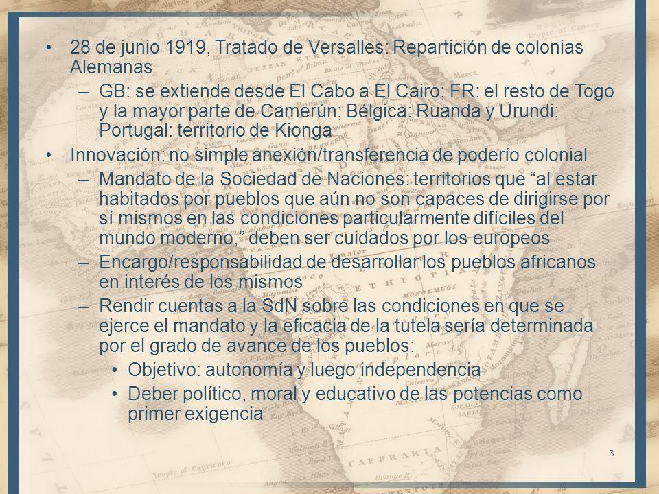 28 de junio 1919, Tratado de Versalles: Repartición de colonias Alemanas –GB: se extiende desde El Cabo a El Cairo; FR: el resto de Togo y la mayor pa