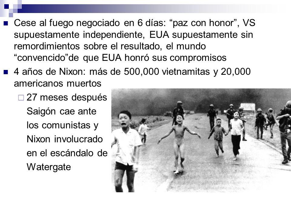 Cese al fuego negociado en 6 días: paz con honor, VS supuestamente independiente, EUA supuestamente sin remordimientos sobre el resultado, el mundo convencidode que EUA honró sus compromisos 4 años de Nixon: más de 500,000 vietnamitas y 20,000 americanos muertos 27 meses después Saigón cae ante los comunistas y Nixon involucrado en el escándalo de Watergate