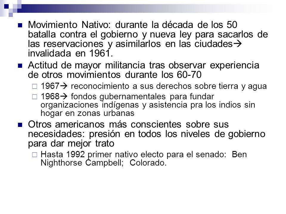 Movimiento Nativo: durante la década de los 50 batalla contra el gobierno y nueva ley para sacarlos de las reservaciones y asimilarlos en las ciudades invalidada en 1961.