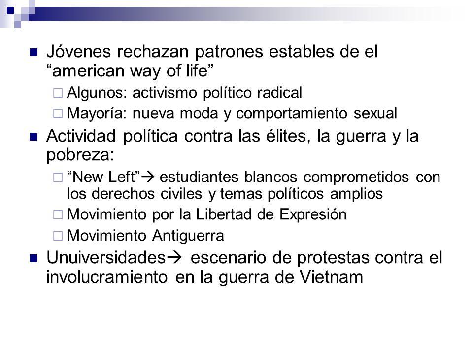 Jóvenes rechazan patrones estables de el american way of life Algunos: activismo político radical Mayoría: nueva moda y comportamiento sexual Activida