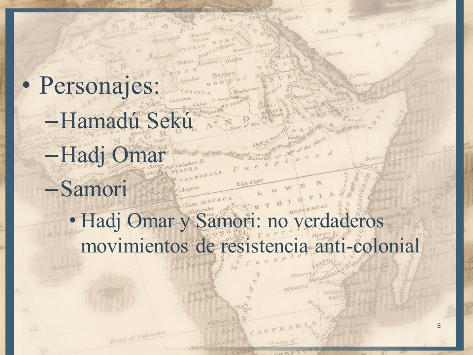 Personajes: – Hamadú Sekú – Hadj Omar – Samori Hadj Omar y Samori: no verdaderos movimientos de resistencia anti-colonial 8