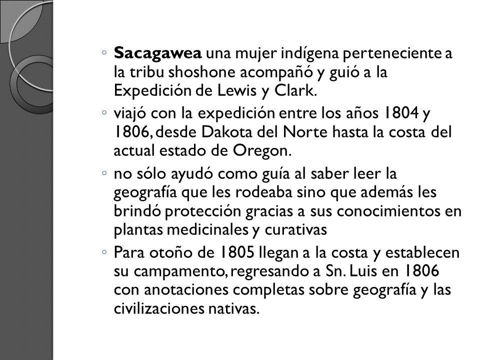 Sacagawea una mujer indígena perteneciente a la tribu shoshone acompañó y guió a la Expedición de Lewis y Clark. viajó con la expedición entre los año