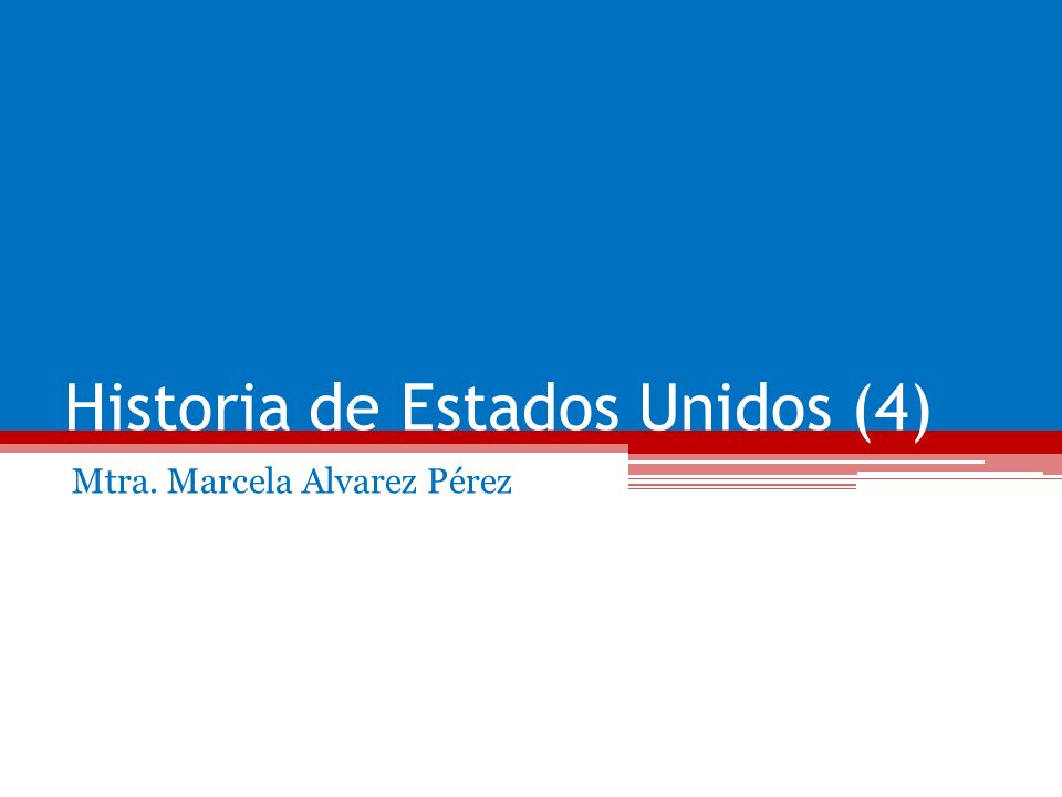 Historia de Estados Unidos (4) Mtra. Marcela Alvarez Pérez