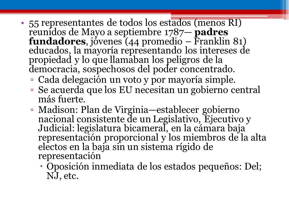 55 representantes de todos los estados (menos RI) reunidos de Mayo a septiembre 1787 padres fundadores, jóvenes (44 promedio – Franklin 81) educados,
