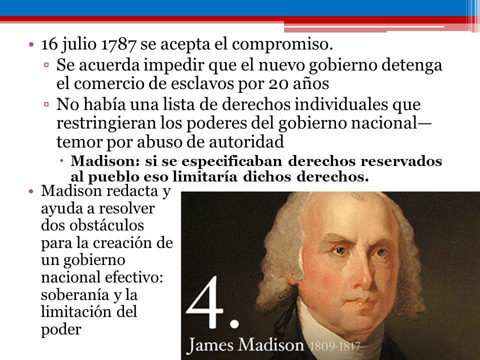 16 julio 1787 se acepta el compromiso. Se acuerda impedir que el nuevo gobierno detenga el comercio de esclavos por 20 años No había una lista de dere