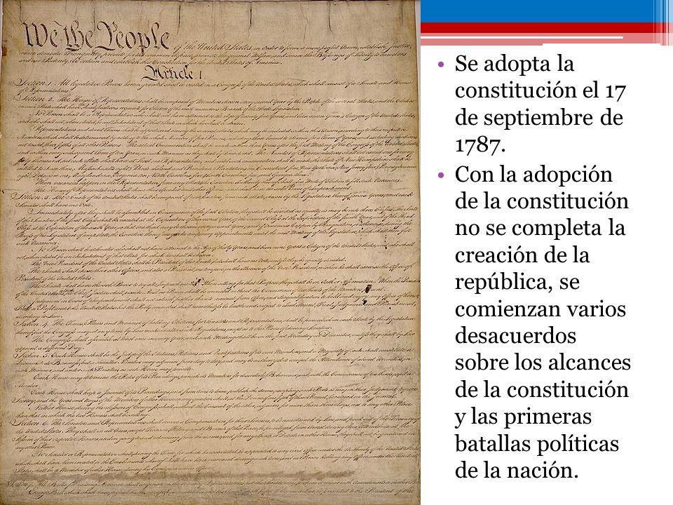 Se adopta la constitución el 17 de septiembre de 1787. Con la adopción de la constitución no se completa la creación de la república, se comienzan var