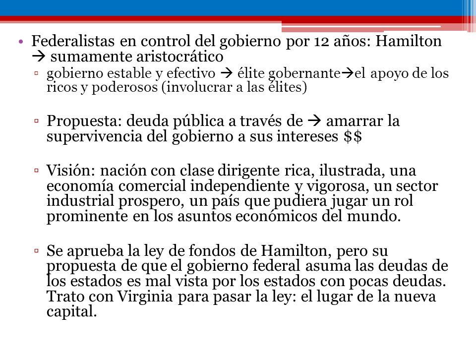 Federalistas en control del gobierno por 12 años: Hamilton sumamente aristocrático gobierno estable y efectivo élite gobernante el apoyo de los ricos