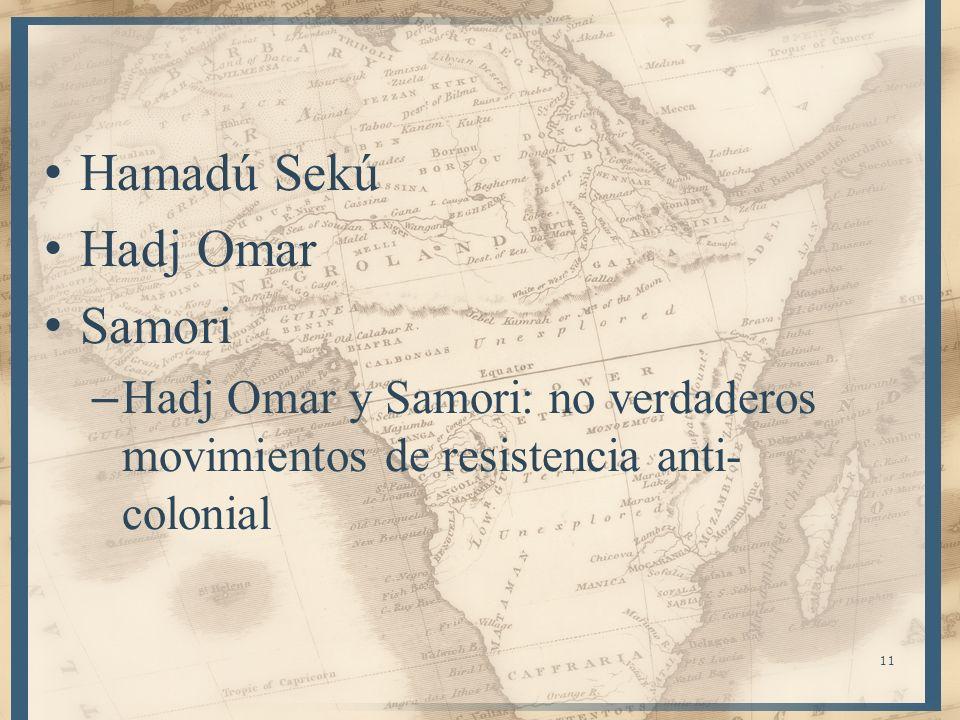 Hamadú Sekú Hadj Omar Samori – Hadj Omar y Samori: no verdaderos movimientos de resistencia anti- colonial 11