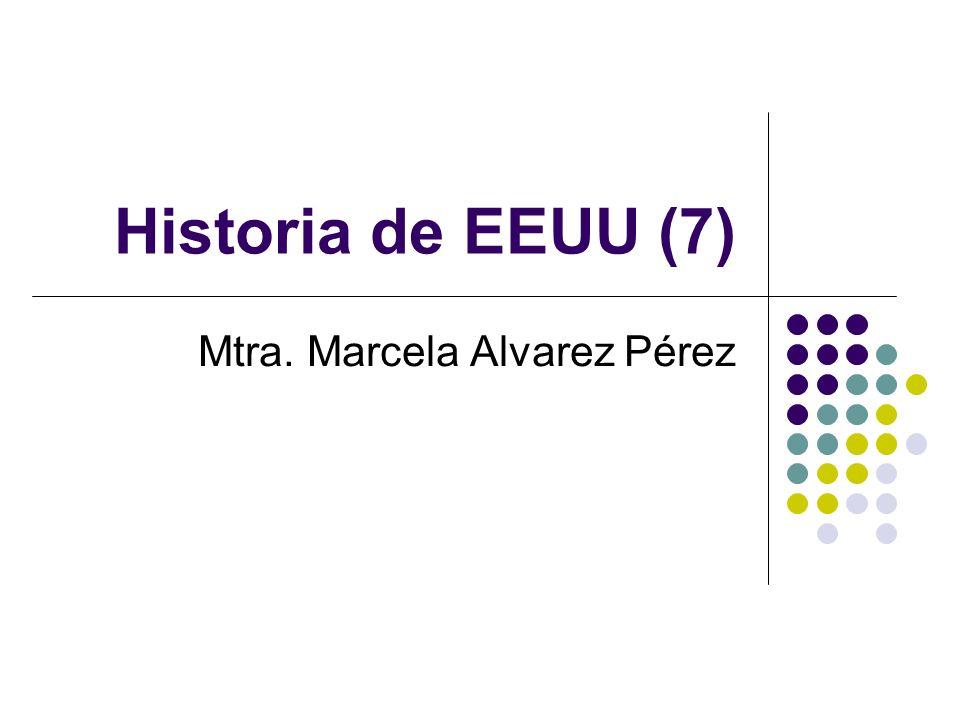 Historia de EEUU (7) Mtra. Marcela Alvarez Pérez
