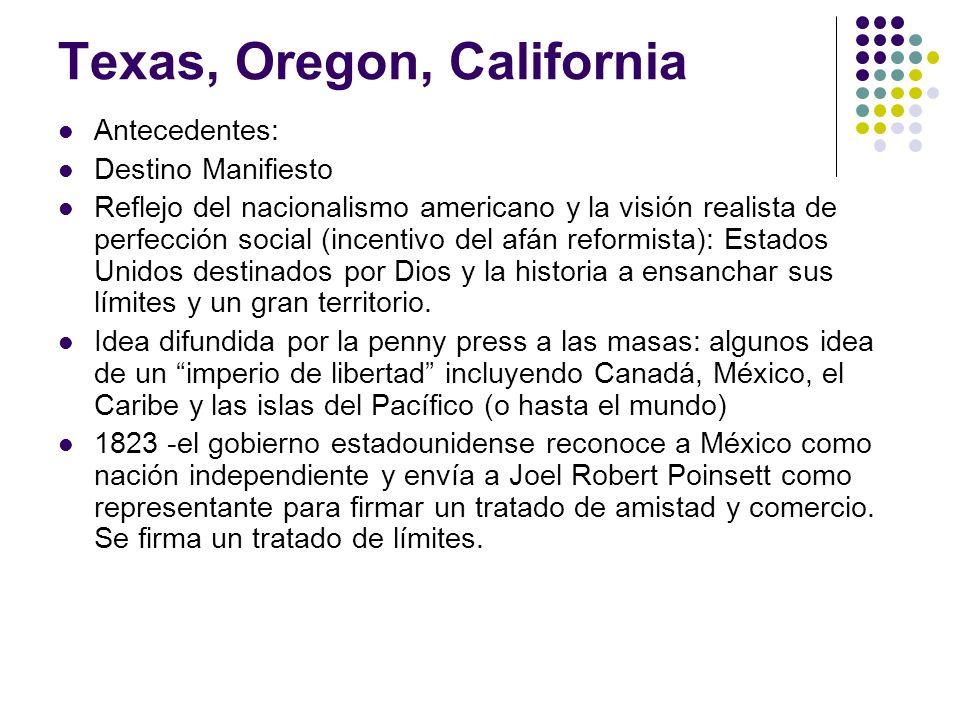 Texas, Oregon, California Antecedentes: Destino Manifiesto Reflejo del nacionalismo americano y la visión realista de perfección social (incentivo del