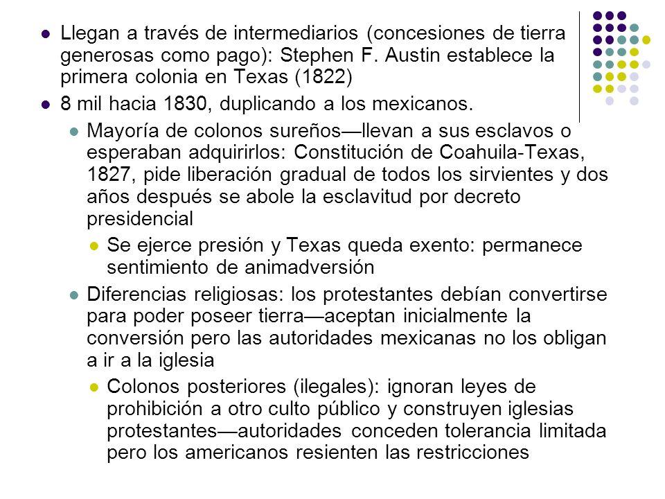 Llegan a través de intermediarios (concesiones de tierra generosas como pago): Stephen F. Austin establece la primera colonia en Texas (1822) 8 mil ha
