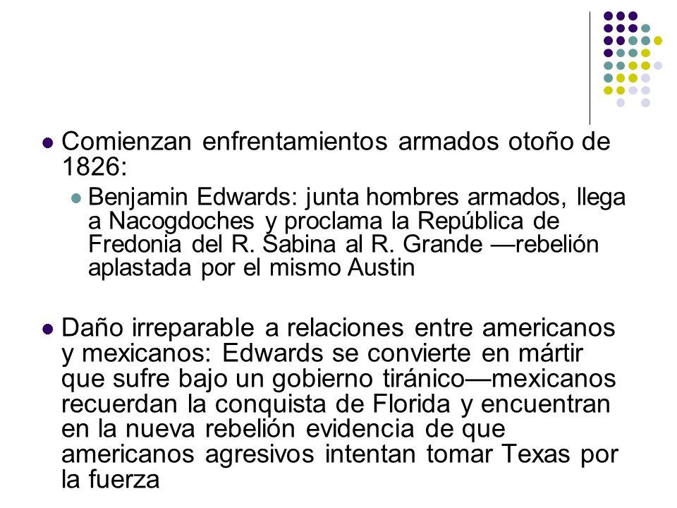 Comienzan enfrentamientos armados otoño de 1826: Benjamin Edwards: junta hombres armados, llega a Nacogdoches y proclama la República de Fredonia del