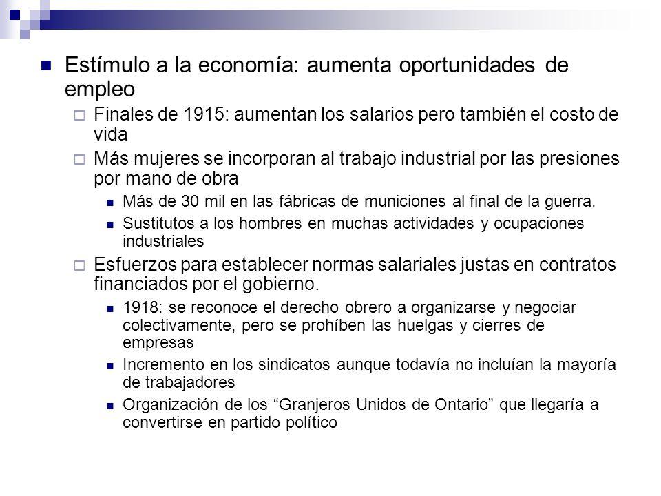 Estímulo a la economía: aumenta oportunidades de empleo Finales de 1915: aumentan los salarios pero también el costo de vida Más mujeres se incorporan