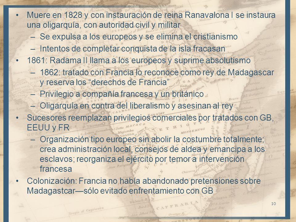 Muere en 1828 y con instauración de reina Ranavalona I se instaura una oligarquía, con autoridad civil y militar –Se expulsa a los europeos y se elimi