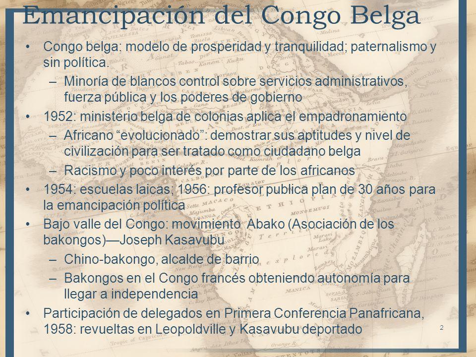 Emancipación del Congo Belga Congo belga: modelo de prosperidad y tranquilidad; paternalismo y sin política. –Minoría de blancos control sobre servici