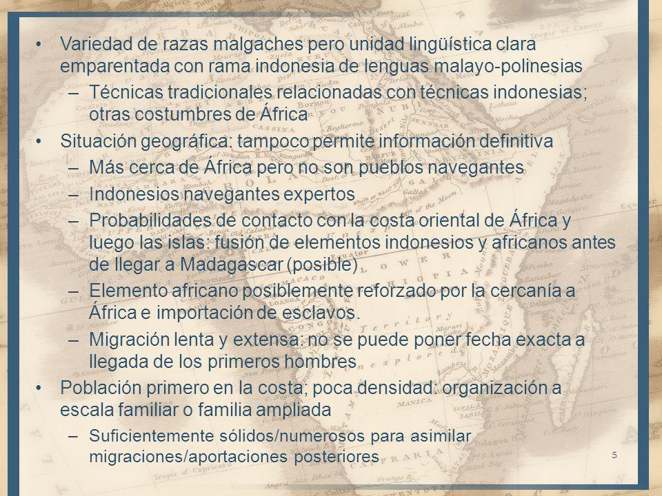 Variedad de razas malgaches pero unidad lingüística clara emparentada con rama indonesia de lenguas malayo-polinesias –Técnicas tradicionales relacion