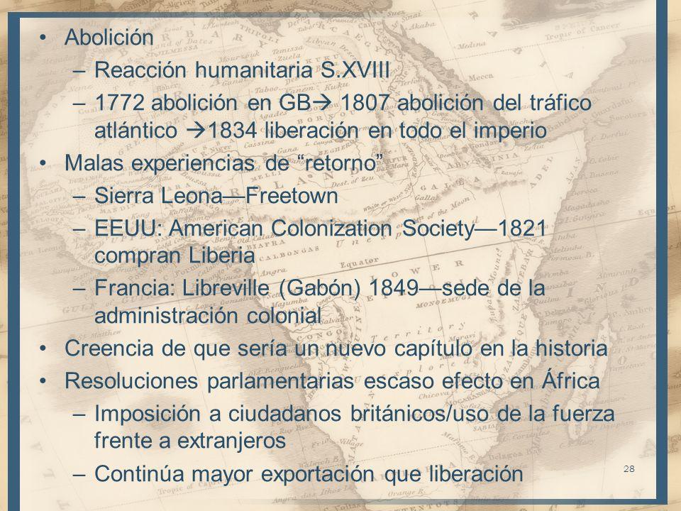 Abolición –Reacción humanitaria S.XVIII –1772 abolición en GB 1807 abolición del tráfico atlántico 1834 liberación en todo el imperio Malas experienci