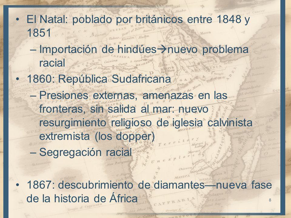 El Natal: poblado por británicos entre 1848 y 1851 –Importación de hindúes nuevo problema racial 1860: República Sudafricana –Presiones externas, amen
