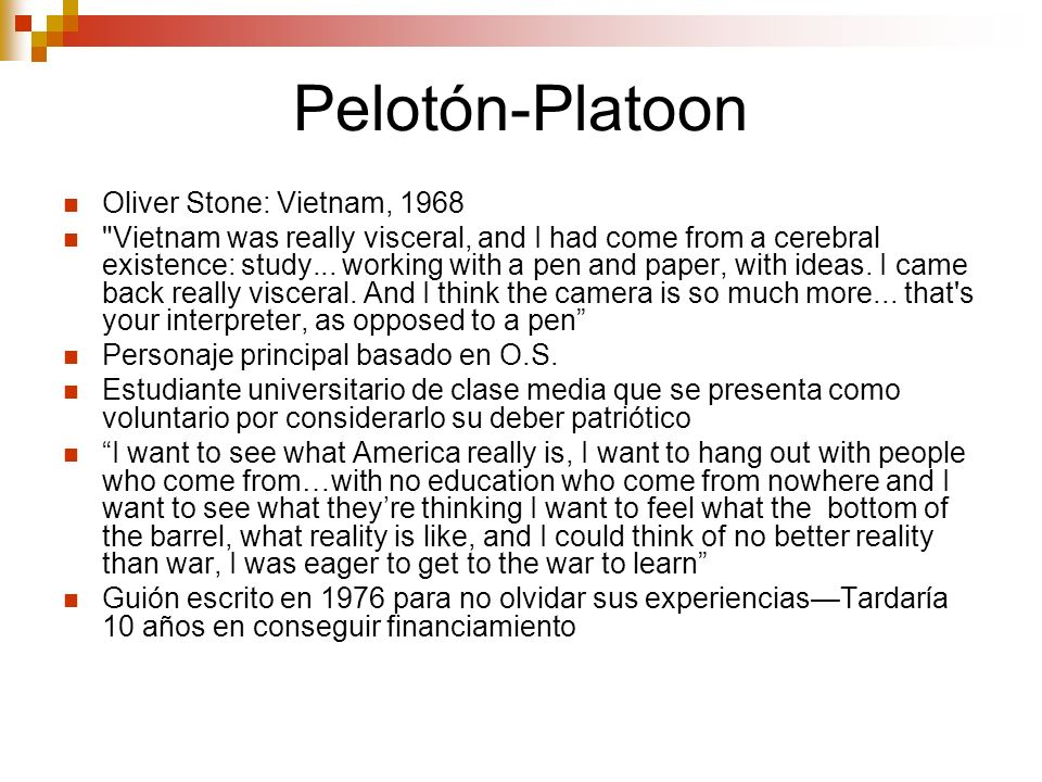 Pelotón-Platoon Oliver Stone: Vietnam, 1968 Vietnam was really visceral, and I had come from a cerebral existence: study...