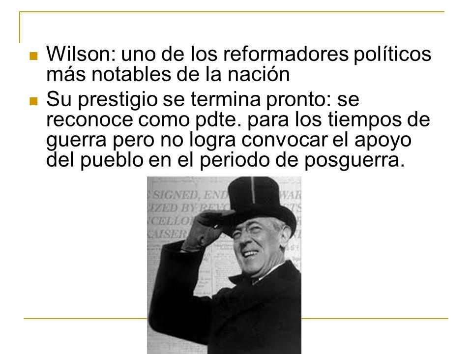 Wilson: uno de los reformadores políticos más notables de la nación Su prestigio se termina pronto: se reconoce como pdte. para los tiempos de guerra