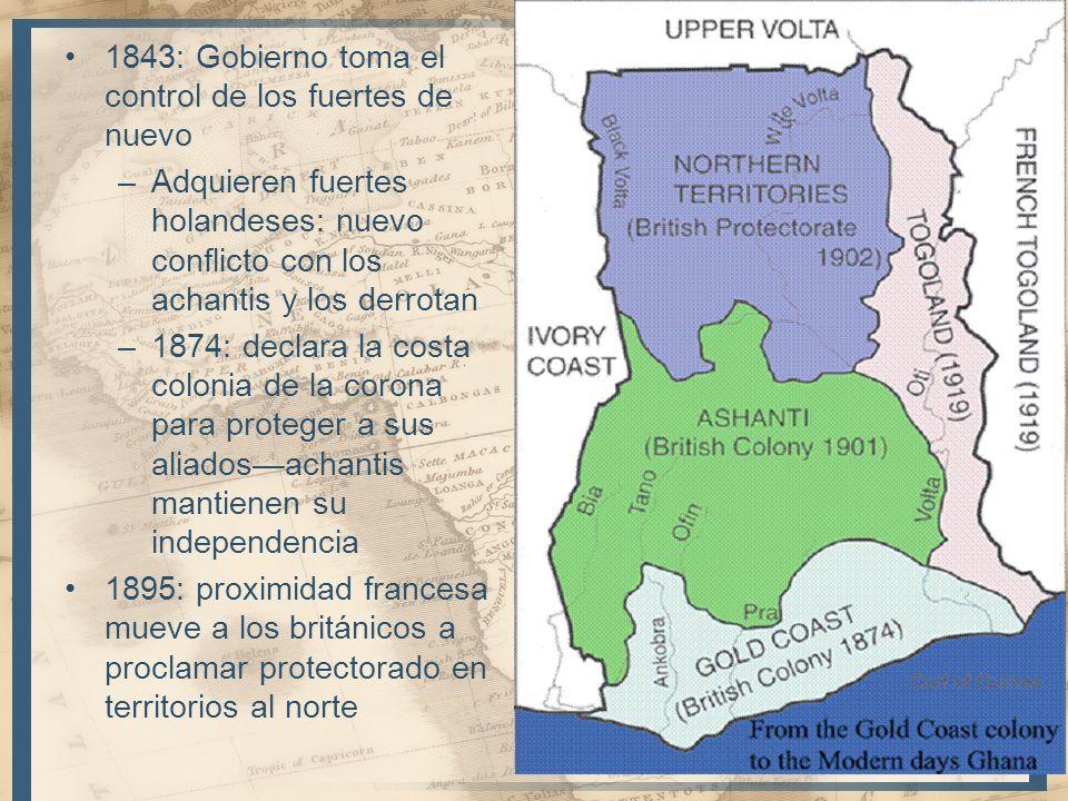 1843: Gobierno toma el control de los fuertes de nuevo –Adquieren fuertes holandeses: nuevo conflicto con los achantis y los derrotan –1874: declara l
