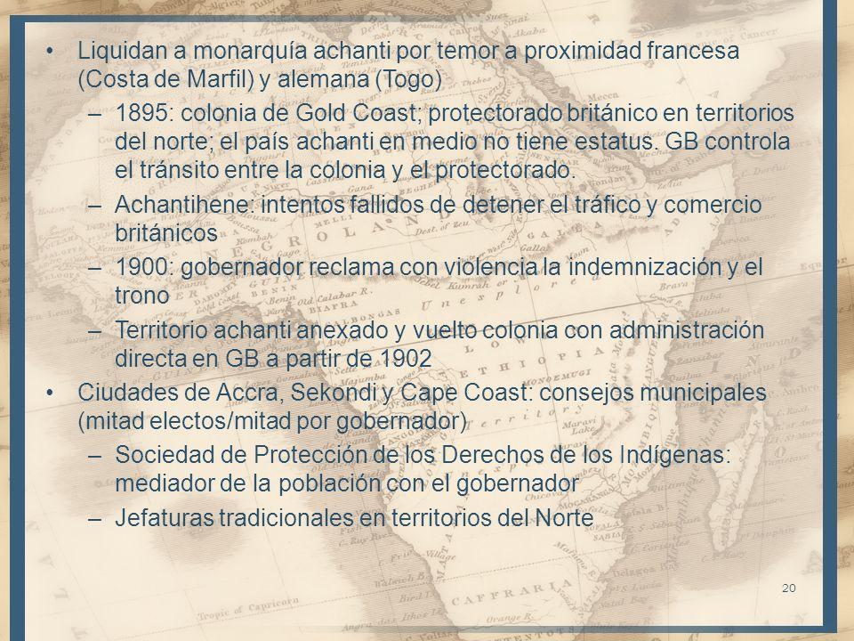 Liquidan a monarquía achanti por temor a proximidad francesa (Costa de Marfil) y alemana (Togo) –1895: colonia de Gold Coast; protectorado británico e