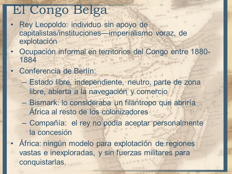 Rey Leopoldo: individuo sin apoyo de capitalistas/institucionesimperialismo voraz, de explotación Ocupación informal en territorios del Congo entre 18