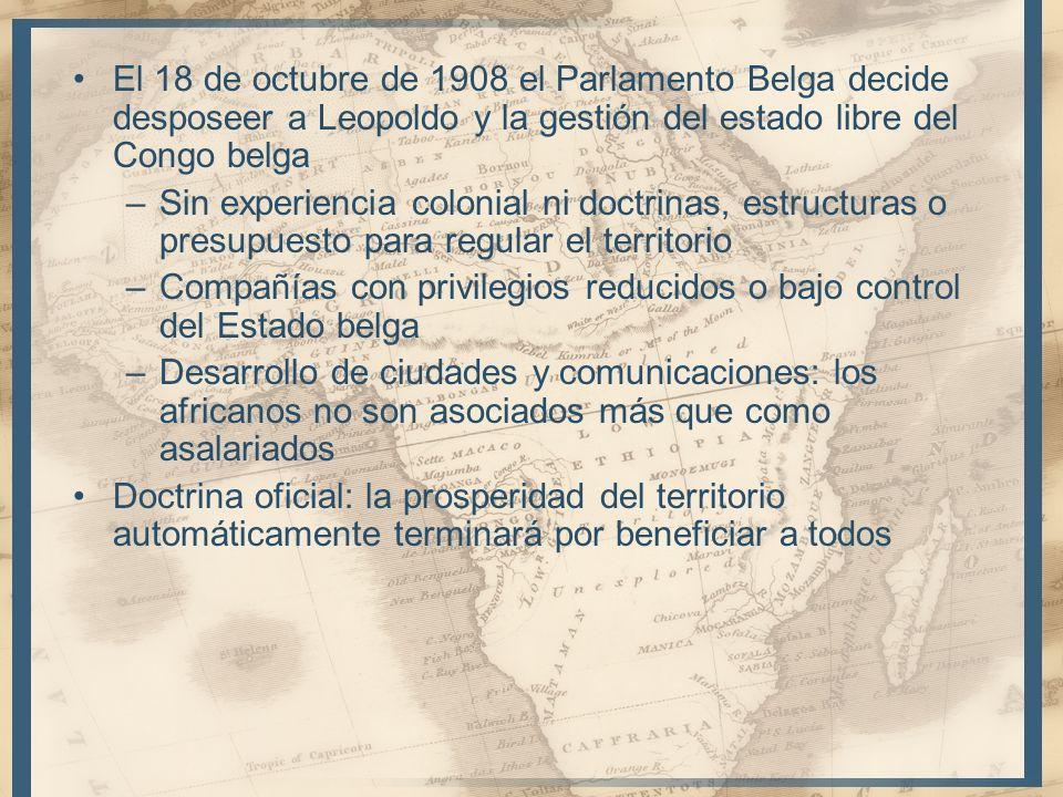 El 18 de octubre de 1908 el Parlamento Belga decide desposeer a Leopoldo y la gestión del estado libre del Congo belga –Sin experiencia colonial ni do