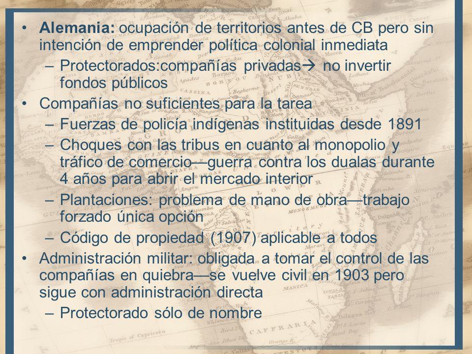 Alemania: ocupación de territorios antes de CB pero sin intención de emprender política colonial inmediata –Protectorados:compañías privadas no invert