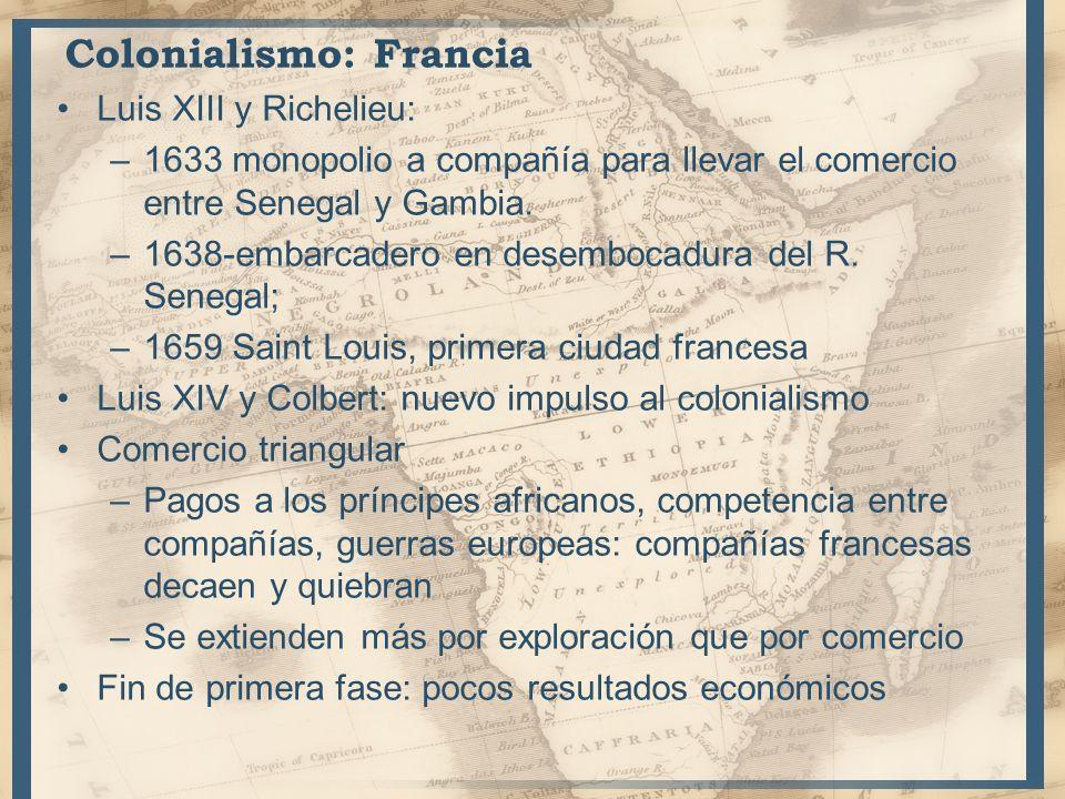 Colonialismo: Francia Luis XIII y Richelieu: –1633 monopolio a compañía para llevar el comercio entre Senegal y Gambia. –1638-embarcadero en desemboca