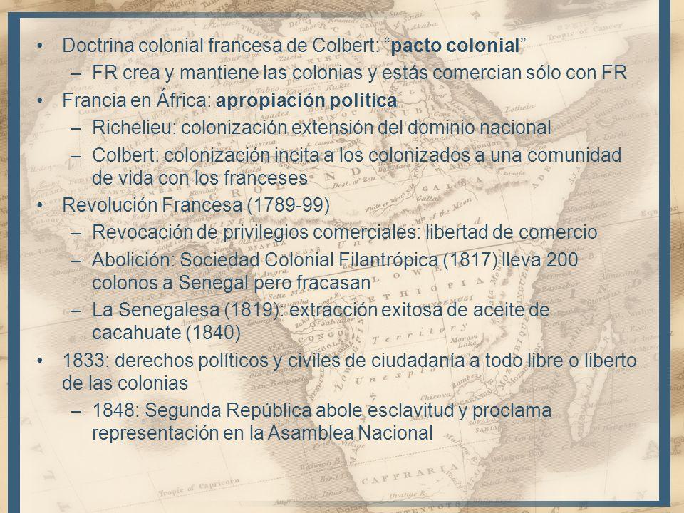 Doctrina colonial francesa de Colbert: pacto colonial –FR crea y mantiene las colonias y estás comercian sólo con FR Francia en África: apropiación po