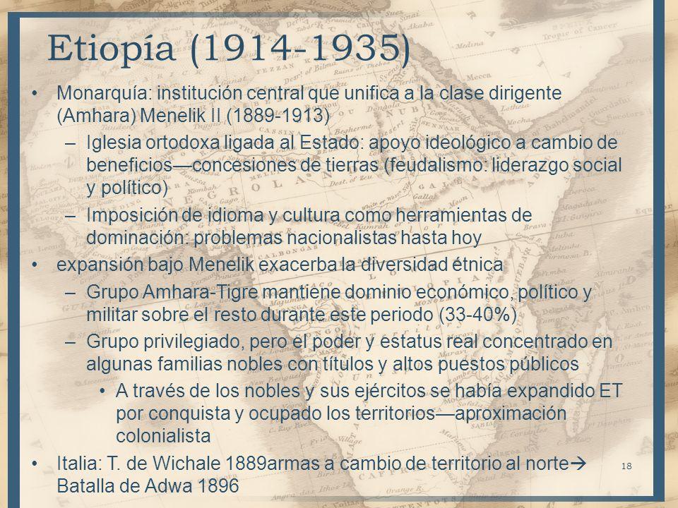Monarquía: institución central que unifica a la clase dirigente (Amhara) Menelik II (1889-1913) –Iglesia ortodoxa ligada al Estado: apoyo ideológico a