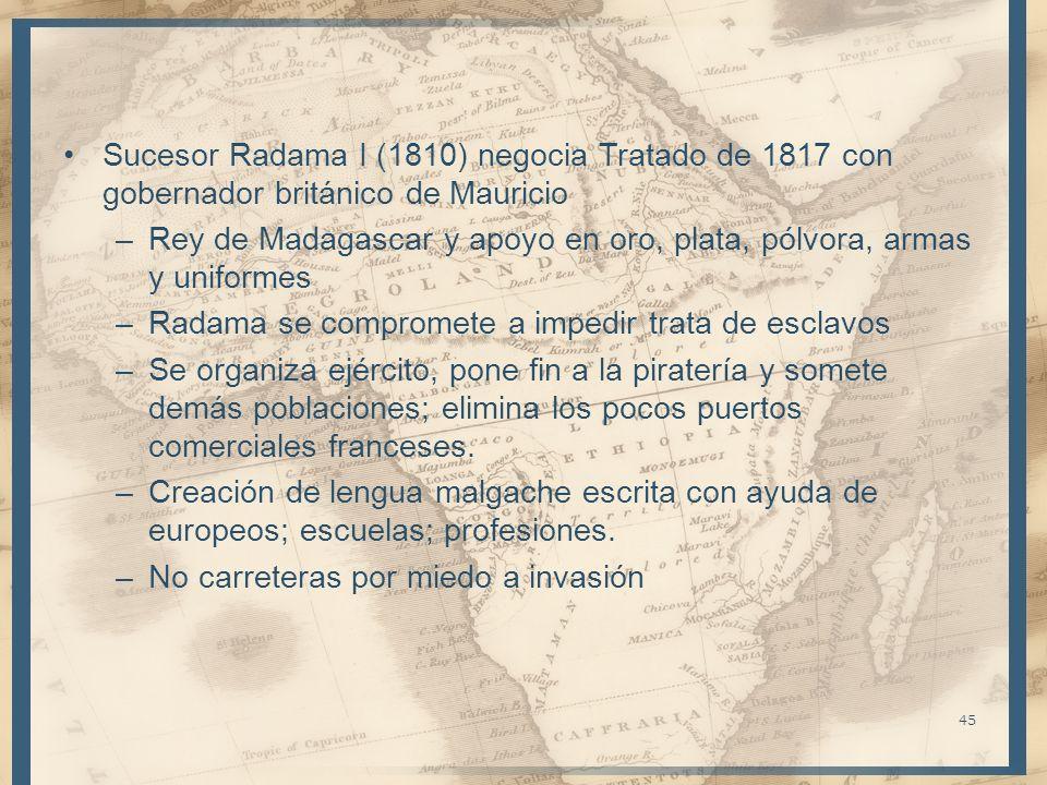 Sucesor Radama I (1810) negocia Tratado de 1817 con gobernador británico de Mauricio –Rey de Madagascar y apoyo en oro, plata, pólvora, armas y unifor