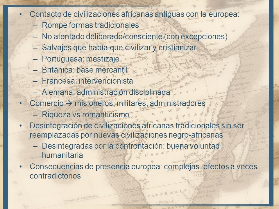 Contacto de civilizaciones africanas antiguas con la europea: –Rompe formas tradicionales –No atentado deliberado/consciente (con excepciones) –Salvaj