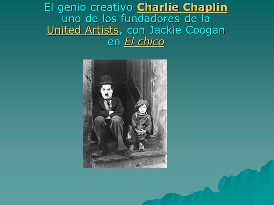 El genio creativo Charlie Chaplin uno de los fundadores de la United Artists, con Jackie Coogan en El chico Charlie Chaplin United ArtistsEl chicoChar