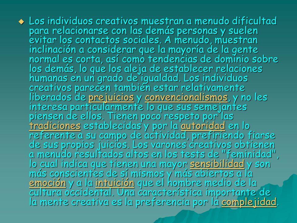 Los individuos creativos muestran a menudo dificultad para relacionarse con las demás personas y suelen evitar los contactos sociales. A menudo, muest