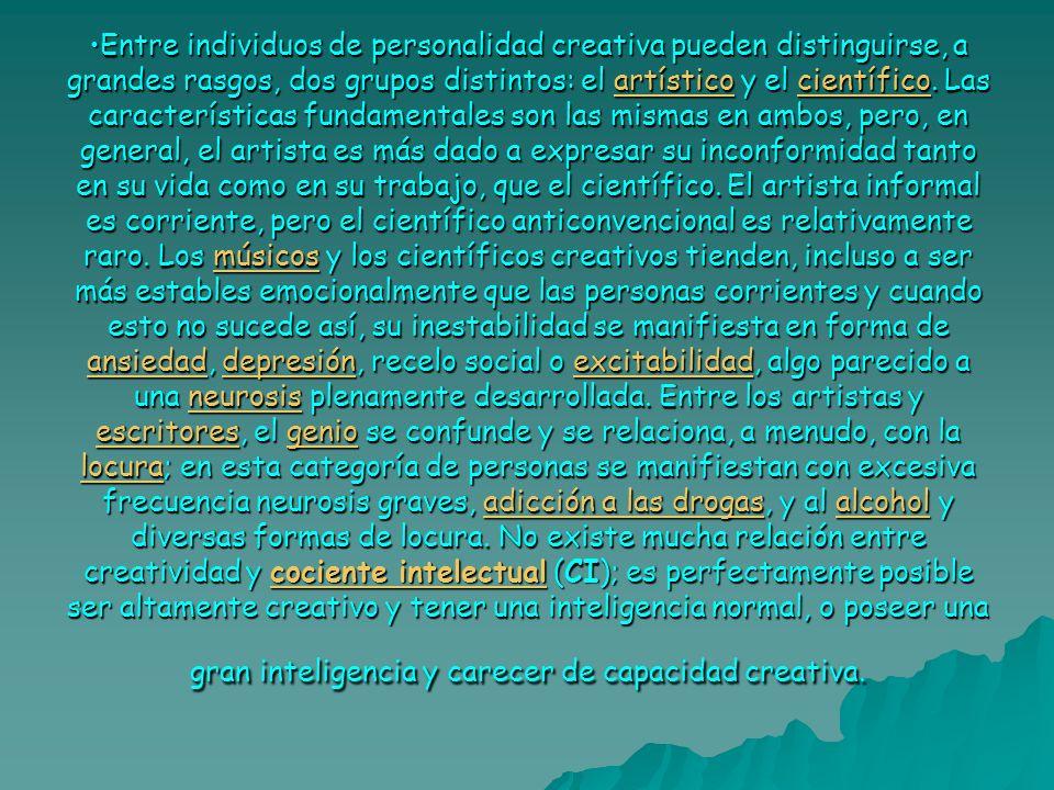 Entre individuos de personalidad creativa pueden distinguirse, a grandes rasgos, dos grupos distintos: el artístico y el científico. Las característic