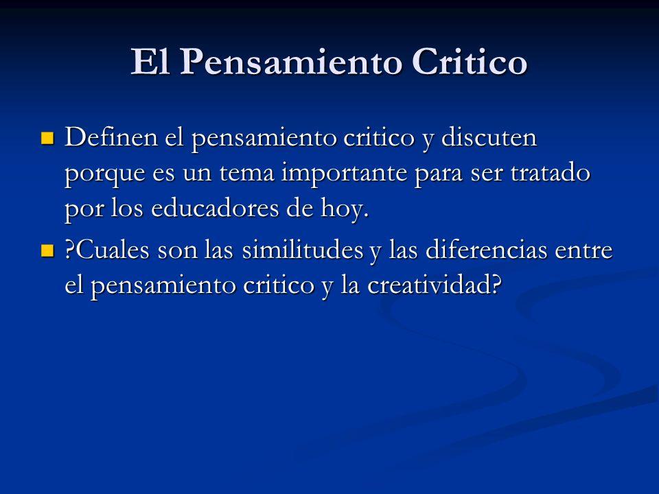 El Pensamiento Critico Definen el pensamiento critico y discuten porque es un tema importante para ser tratado por los educadores de hoy. Definen el p