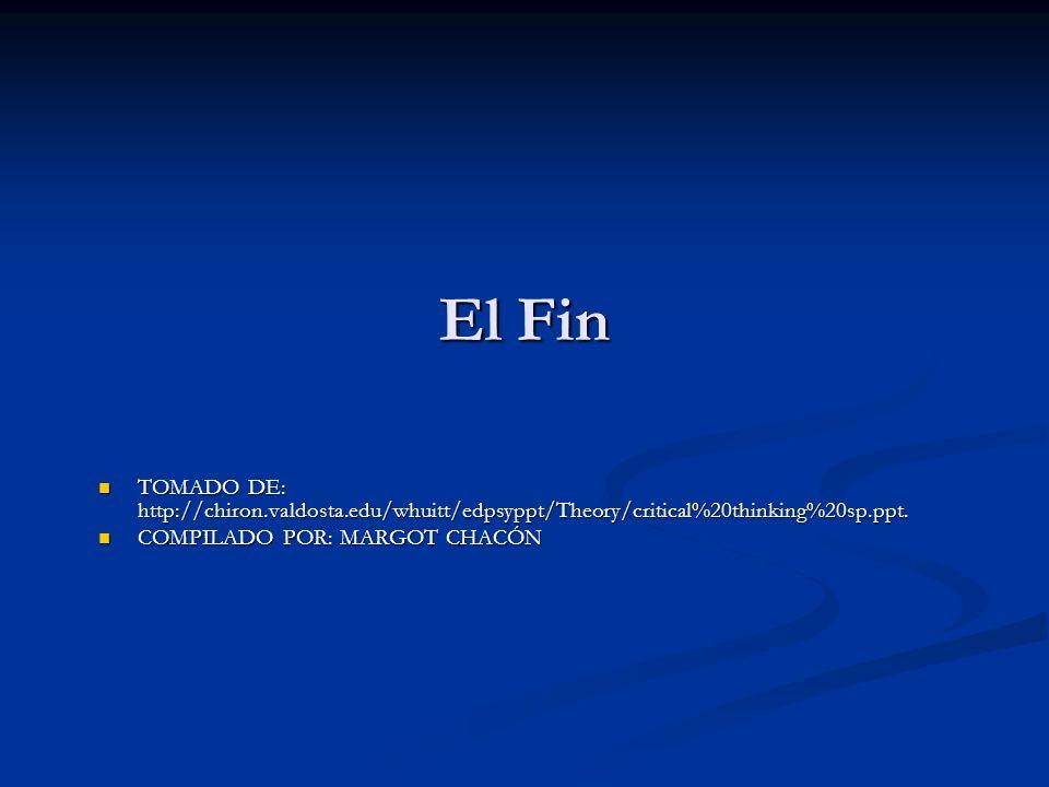 El Fin TOMADO DE: http://chiron.valdosta.edu/whuitt/edpsyppt/Theory/critical%20thinking%20sp.ppt. TOMADO DE: http://chiron.valdosta.edu/whuitt/edpsypp