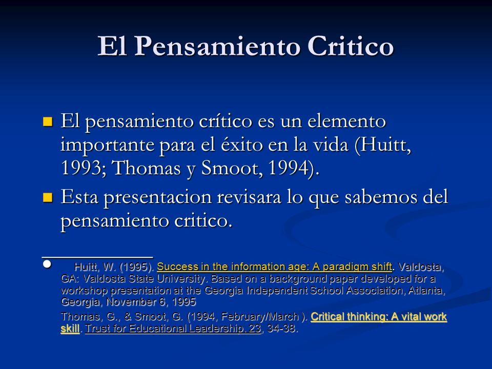 El Pensamiento Critico El pensamiento crítico es un elemento importante para el éxito en la vida (Huitt, 1993; Thomas y Smoot, 1994). El pensamiento c