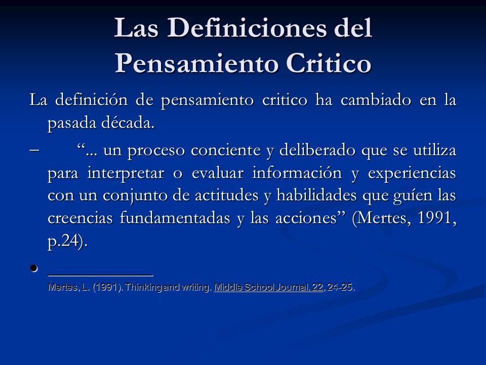 Las Definiciones del Pensamiento Critico La definición de pensamiento critico ha cambiado en la pasada década.... un proceso conciente y deliberado qu