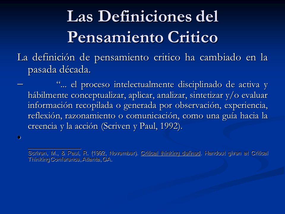 Las Definiciones del Pensamiento Critico La definición de pensamiento critico ha cambiado en la pasada década.... el proceso intelectualmente discipli