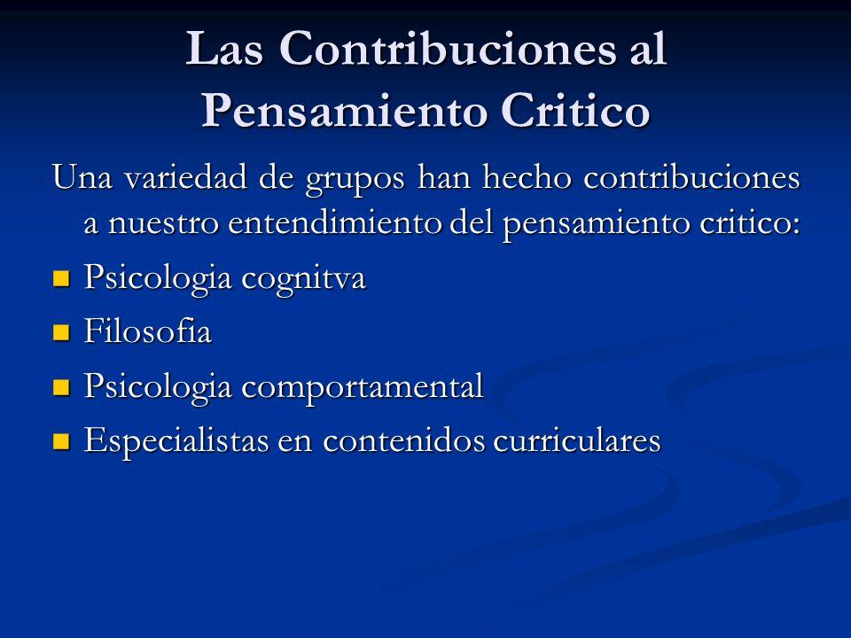 Las Contribuciones al Pensamiento Critico Una variedad de grupos han hecho contribuciones a nuestro entendimiento del pensamiento critico: Psicologia