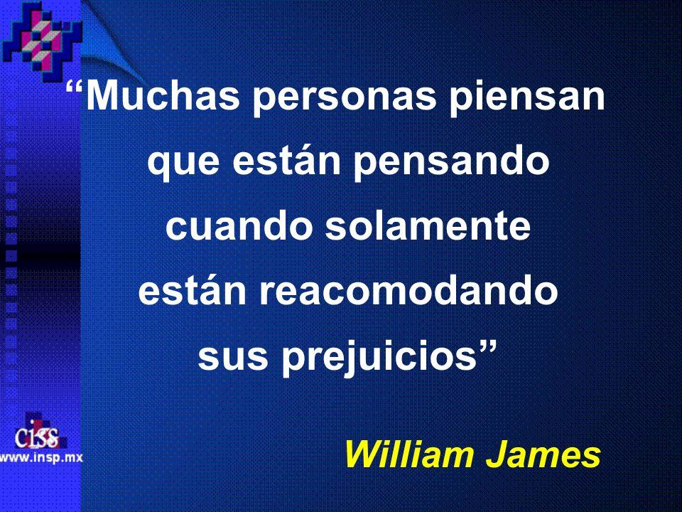 Muchas personas piensan que están pensando cuando solamente están reacomodando sus prejuicios William James
