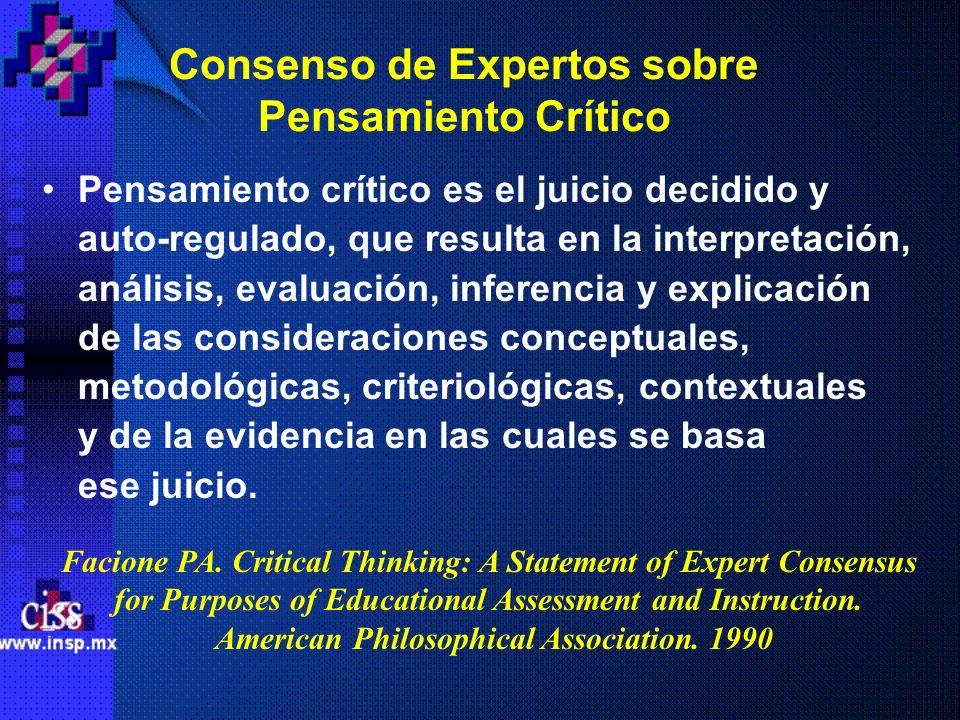 Consenso de Expertos sobre Pensamiento Crítico Pensamiento crítico es el juicio decidido y auto-regulado, que resulta en la interpretación, análisis,