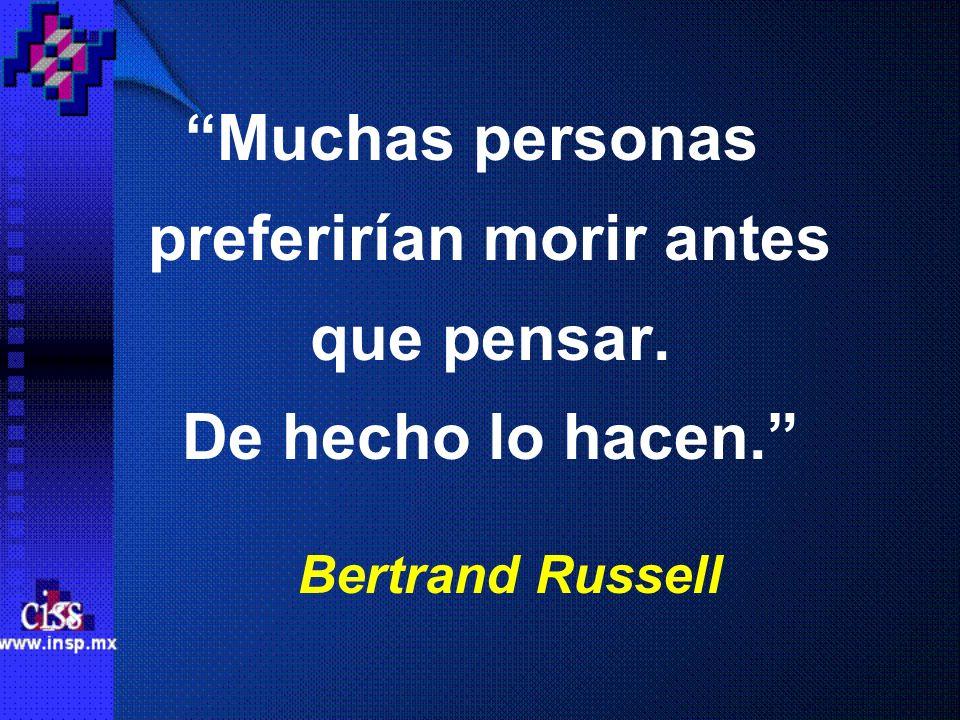 Muchas personas preferirían morir antes que pensar. De hecho lo hacen. Bertrand Russell