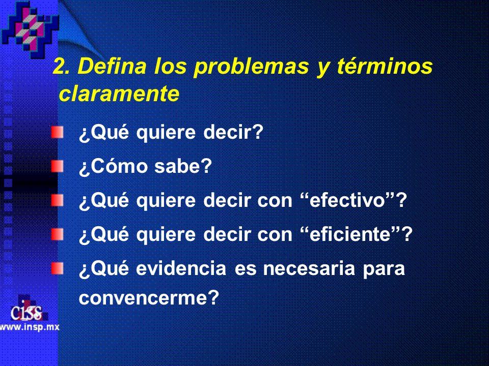 2. Defina los problemas y términos claramente ¿Qué quiere decir? ¿Cómo sabe? ¿Qué quiere decir con efectivo? ¿Qué quiere decir con eficiente? ¿Qué evi
